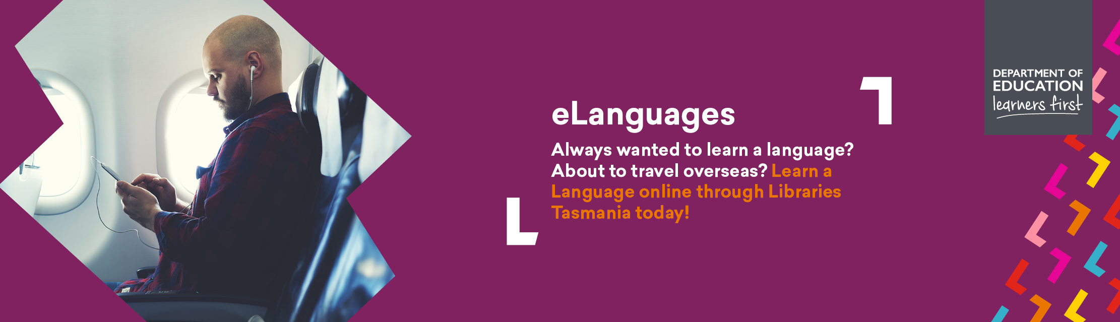 eLanguages. Always wanted to learn a language? About to travel overseas? Learn a Language online through Libraries Tasmania today!